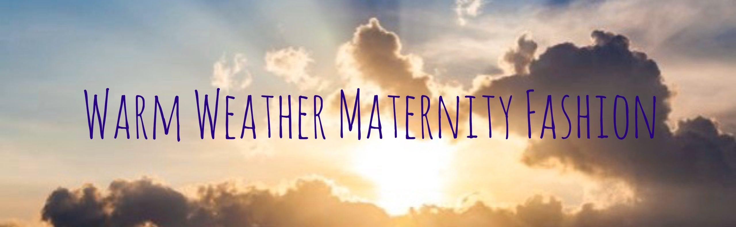 warm weather maternity fashion